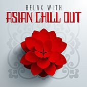 Play & Download Relax with Asian Chill Out by Various Artists | Napster