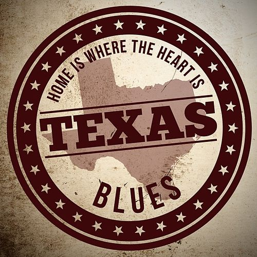 Home is Where the Heart Is: Texas Blues by Various Artists