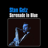 Play & Download Serenade in Blue by Stan Getz | Napster