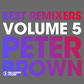 Play & Download Best Remixers, Vol. 5: Peter Brown by Peter Brown | Napster