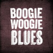 Play & Download Boogie Woogie Blues by Various Artists | Napster
