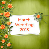 March Wedding 2013 by Various Artists