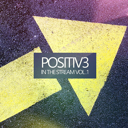 Positiv3 in the Stream, Vol. 1 by Various Artists