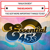 Walk on Boy / I've Got More Important Things to Do (Digital 45) by The Belmonts