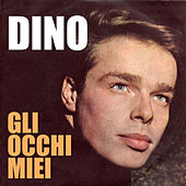 Play & Download Dino - Gli occhi miei by Dino | Napster