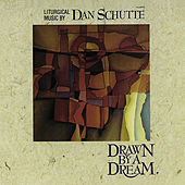 Drawn by a Dream by Dan Schutte