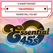 A Short Prayer / Where Will You Be (Digital 45) by The Imperials