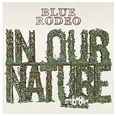 Play & Download In Our Nature by Blue Rodeo | Napster