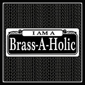Play & Download I Am a Brass-a-Holic by Brass-A-Holics | Napster