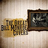 Play & Download The Great Bill Monroe Covers by Various Artists | Napster