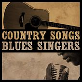 Country Songs, Blues Singers by Various Artists