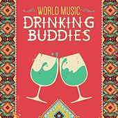 Play & Download World Music - Drinking Buddies by Various Artists | Napster