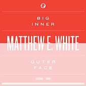 Play & Download Big Inner: Outer Face Edition by Matthew E. White | Napster