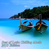 Play & Download Best of Latin Chilling Music - 2013 Edition by Various Artists | Napster