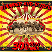 Play & Download Thunder and Blazes: 30 Circus Songs Including Entry of the Gladiators, Barnum and Bailey's Favorite, Those Magnificent Men in Their Flying Machines, And Ringling Brothers Grand Entry! by Sounds Of The Circus South Shore Concert Band | Napster