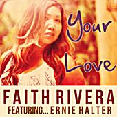 Play & Download Your Love (feat. Ernie Halter) by Faith Rivera | Napster