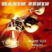 Play & Download Stupid Girl by Maxim Senin | Napster
