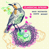 Classical Spring: Bach, Beethoven, Chopin, Mozart by Various Artists