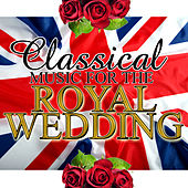 Play & Download Classical Music For The Royal Wedding by Various Artists | Napster