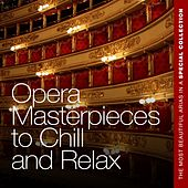 Play & Download Opera Masterpieces to Chill and Relax (The Most Beautiful Arias in a Special Collection) by Various Artists | Napster