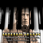 Frédéric Chopin Interpretado Por Rubinstein - Horowitz -  Lipatti - Stefan Askenase - Kapell by Various Artists