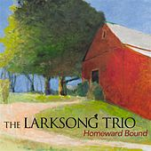 Play & Download Homeward Bound by The Larksong Trio | Napster