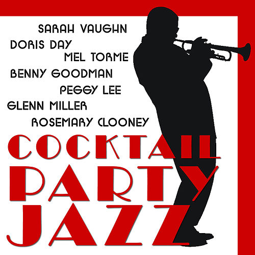 Cocktail Party Jazz: Doris Day, Sarah Vaughn, Rosemary Clooney, Glenn Miller, Benny Goodman, Mel Torme, Peggy Lee and More by Various Artists