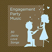 Play & Download Engagement Party Music: 30 Jazzy Love Songs by Various Artists | Napster