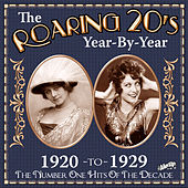 The Roaring 20s Year-By-Year: 1920 to 1929, The Number One Hits of the Decade by Various Artists