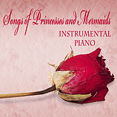 Songs of Princesses and Mermaids: Instrumental Piano by The O'Neill Brothers Group