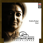 Maetro's Choice by Shubha Mudgal