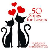 50 Songs for Lovers (St. Valentine's Best Selection for Moments of Love) by Various Artists