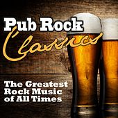 Play & Download Pub Rock Classics (The Greatest Rock Music of All Times) by Various Artists | Napster