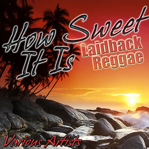 Play & Download How Sweet It Is: Laidback Reggae by Various Artists | Napster