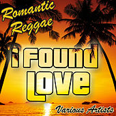Play & Download I Found Love: Romantic Reggae by Various Artists | Napster