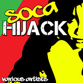 Play & Download Soca Hijack by Various Artists | Napster