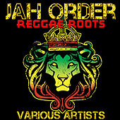 Play & Download Jah Order: Reggae Roots by Various Artists | Napster