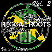 Ultimate Reggae Roots Collection Vol. 2 by Various Artists