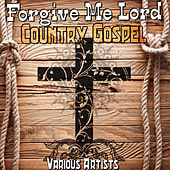 Play & Download Forgive Me Lord: Country Gospel by Various Artists | Napster