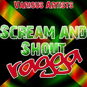 Play & Download Scream and Shout Ragga by Various Artists | Napster