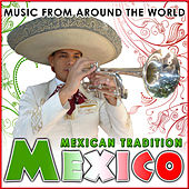 Play & Download Mexico. Mexican Tradition. Music from Around the World by Various Artists | Napster