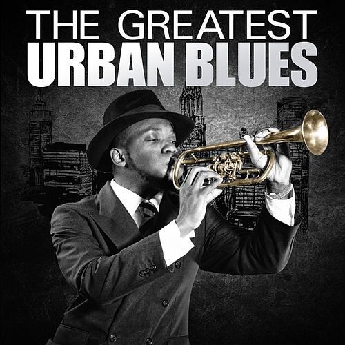 The Greatest Urban Blues by Various Artists