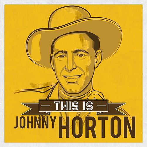 This is by Johnny Horton