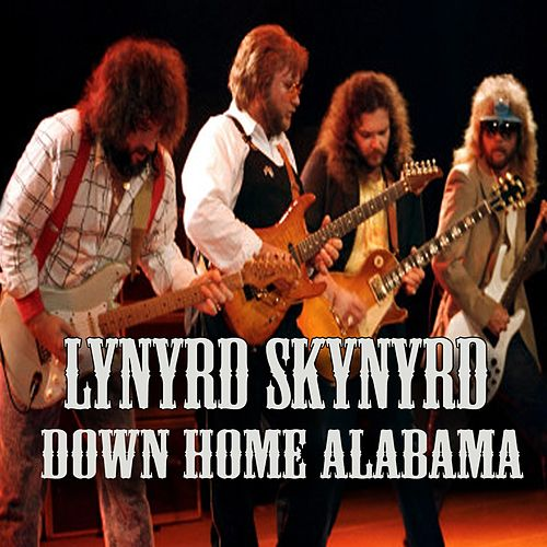 Play & Download Down Home Alabama (Live) by Lynyrd Skynyrd | Napster