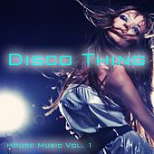 Disco Thing - House Music, Vol. 1 by Various Artists