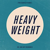 Play & Download Heavy Weight (Freedarich Remix) by Me And My Drummer | Napster