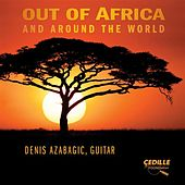 Play & Download Out Of Africa and Around the World by Denis Azabagic | Napster