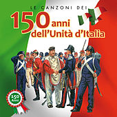 Play & Download Le canzoni dei 150 anni dell'unità d'Italia by Various Artists | Napster