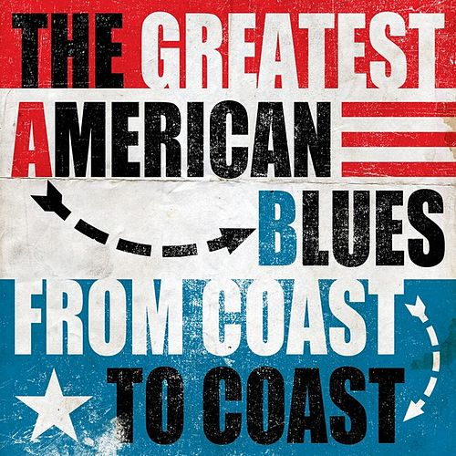 The Greatest American Blues - From Coast to Coast by Various Artists