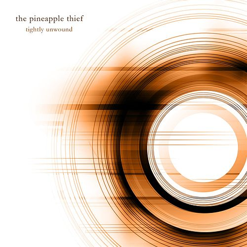 Play & Download Tightly Unwound  (Deluxe Edition) by The Pineapple Thief | Napster